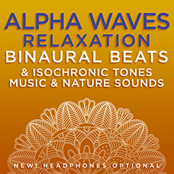 Alpha Waves Relaxation Binaural Beats & Isochronic Tones