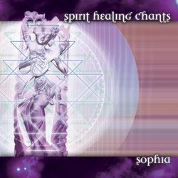 Spirit Healing Chants by Sophia: Sacred Chants, Yoga Music, New Age